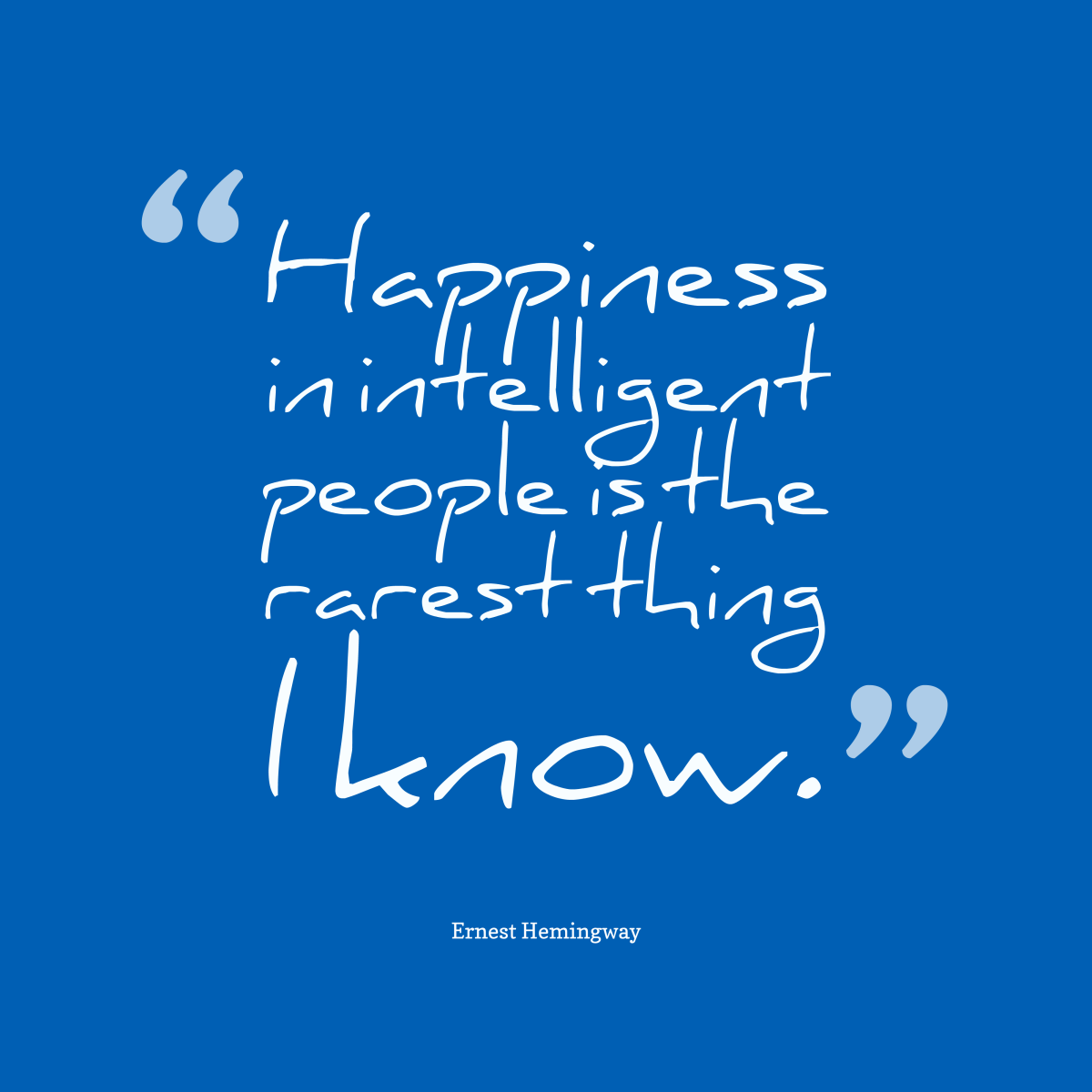 Happiness-in-intelligent-people-is__quotes-by-Ernest-Hemingway-40